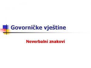 Govornike vjetine Neverbalni znakovi Definicija n n Neverbalni