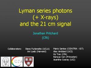 Lyman series photons Xrays and the 21 cm