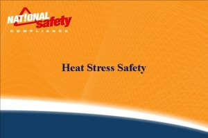 Heat Stress Safety Heat Stress Safety Heat is