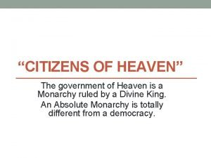CITIZENS OF HEAVEN The government of Heaven is