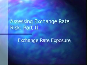 Assessing Exchange Rate Risk Part II Exchange Rate