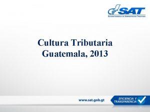 Cultura Tributaria Guatemala 2013 Informacin general sobre Guatemala
