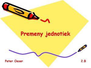 Premeny jednotiek Peter Oeser 2 B Hlavn ponuka