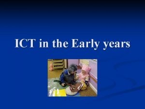 ICT in the Early years What is ICT