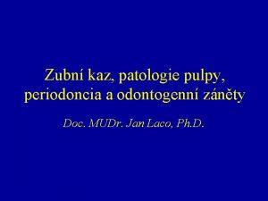 Zubn kaz patologie pulpy periodoncia a odontogenn znty