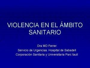 VIOLENCIA EN EL MBITO SANITARIO Dra MD Ferrer