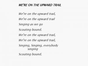 WERE ON THE UPWARD TRAIL Were on the