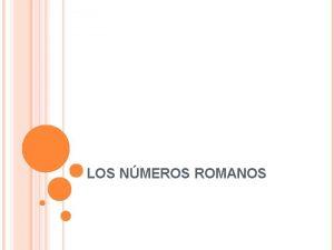 LOS NMEROS ROMANOS LOS NMEROS ROMANOS HISTORIA DE