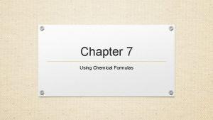Chapter 7 Using Chemical Formulas Formula Mass Formula