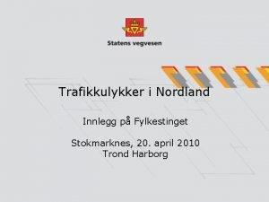 Trafikkulykker i Nordland Innlegg p Fylkestinget Stokmarknes 20
