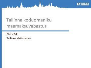 Tallinna koduomaniku maamaksuvabastus Eha Vrk Tallinna abilinnapea Maksuvabastuse