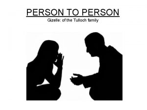 PERSON TO PERSON Gizelle of the Tulloch family
