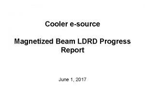 Cooler esource Magnetized Beam LDRD Progress Report June