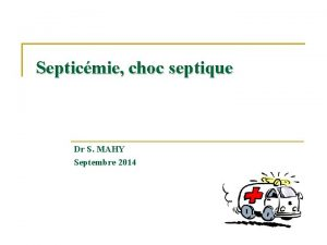 Septicmie choc septique Dr S MAHY Septembre 2014