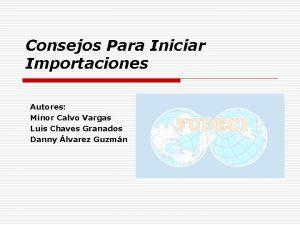 Consejos Para Iniciar Importaciones Autores Minor Calvo Vargas