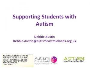 Supporting Students with Autism Debbie Austin Debbie Austinautismeastmidlands