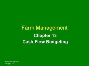 Farm Management Chapter 13 Cash Flow Budgeting farm