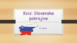 Kviz Slovenske pokrajine 5 razred ALPSKE POKRAJINE Katere
