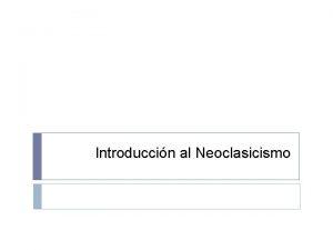 Introduccin al Neoclasicismo Datos generales Fue un movimiento
