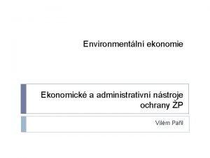 Environmentln ekonomie Ekonomick a administrativn nstroje ochrany P
