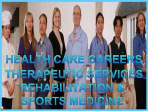 Rehabilitation Individuals in the rehab field work with