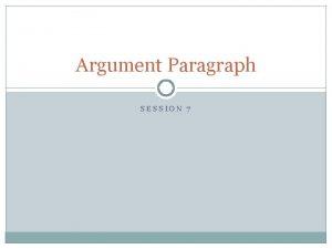 Argument Paragraph SESSION 7 Complex Commentary Argument writers