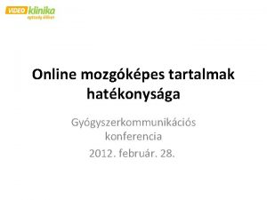Online mozgkpes tartalmak hatkonysga Gygyszerkommunikcis konferencia 2012 februr