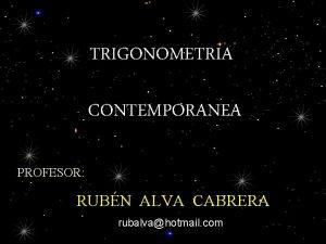 TRIGONOMETRIA CONTEMPORANEA PROFESOR RUBN ALVA CABRERA rubalvahotmail com