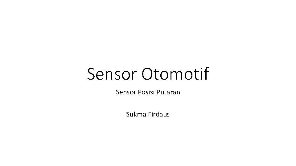 Sensor Otomotif Sensor Posisi Putaran Sukma Firdaus Sensor