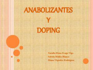 ANABOLIZANTES Y DOPING Natalia Elena Fraga Vigo Sabela