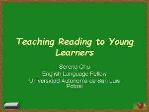 Teaching Reading to Young Learners Serena Chu English