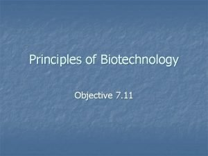Principles of Biotechnology Objective 7 11 Biotechnology defined