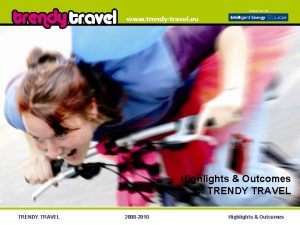 Highlights Outcomes of TRENDY TRAVEL 2008 2010 Highlights