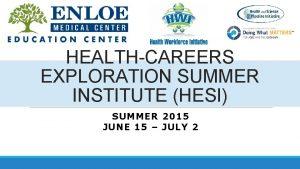 HEALTHCAREERS EXPLORATION SUMMER INSTITUTE HESI SUMMER 2015 JUNE