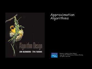 Approximation Algorithms Based on slides by Kevin Wayne