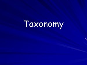 Taxonomy What is taxonomy Taxonomy is the branch