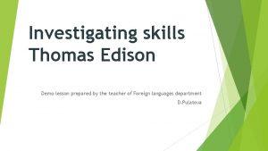 Investigating skills Thomas Edison Demo lesson prepared by