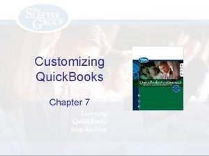 Customizing Quick Books Chapter 7 Objectives Modify Quick