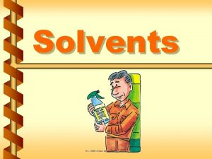 Solvents Some common solvents v Charcoal lighter fluid