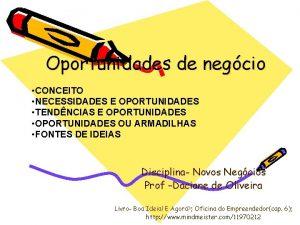 Oportunidades de negcio CONCEITO NECESSIDADES E OPORTUNIDADES TENDNCIAS