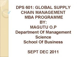 DPS 601 GLOBAL SUPPLY CHAIN MANAGEMENT MBA PROGRAMME