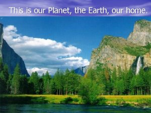 This is our Planet the Earth our home