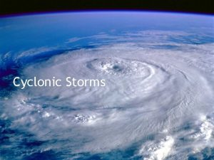 Cyclonic Storms Tropical Storms Tropical storms are large