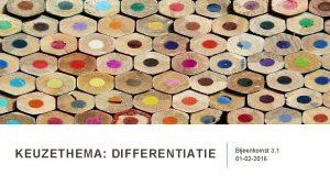 KEUZETHEMA DIFFERENTIATIE Bijeenkomst 3 1 01 02 2016