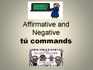 Affirmative and Negative t commands To form an