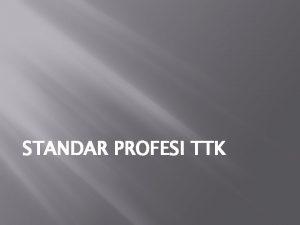 STANDAR PROFESI TTK A Pengertian Standar Profesi Asisten