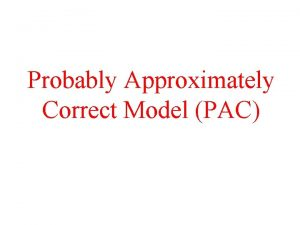 Probably Approximately Correct Model PAC Example PAC Concept