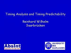 Timing Analysis and Timing Predictability Reinhard Wilhelm Saarbrcken