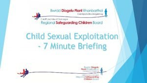 Child Sexual Exploitation 7 Minute Briefing 1 WHAT