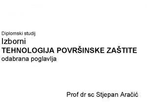 Diplomski studij Izborni TEHNOLOGIJA POVRINSKE ZATITE odabrana poglavlja